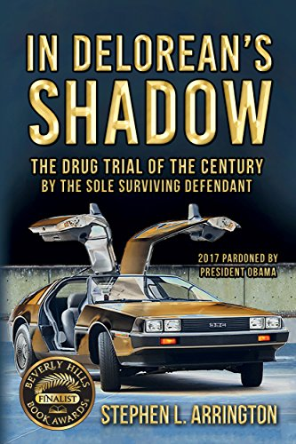 In DeLorean's Shadow: The Drug Trial of The Century by The Sole Surviving Defendant (English Edition)