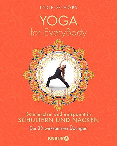 Yoga for EveryBody - schmerzfrei und entspannt in Schultern & Nacken: Die 33 wirksamsten Übungen