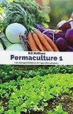 Perma-culture - Une agriculture pérenne pour l'autosuffisance et les exploitations de toutes tailles Tome 1