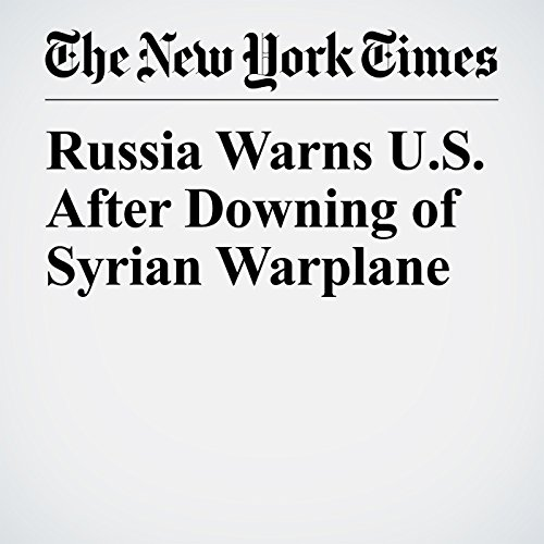 Russia Warns U.S. After Downing of Syrian Warplane copertina