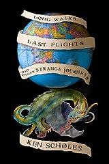 LONG WALKS, LAST FLIGHTS AND OTHER STRANGE JOURNEYS Kindle Edition