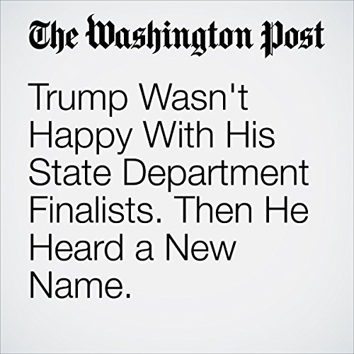 Trump Wasn't Happy With His State Department Finalists. Then He Heard a New Name. audiobook cover art
