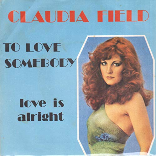 Claudia Field: To Love Somebody / Love Is Alright - 45 Giri