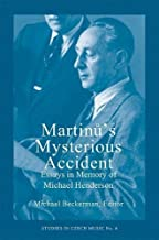 Martinu's Mysterious Accident: Essays in Memory of Michael Henderson (Studies in Czech Music)