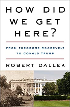 How Did We Get Here?: From Theodore Roosevelt to Donald Trump by [Robert Dallek]