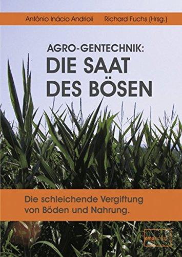 AGRO-Gentechnik: Die Saat des Bösen: Die schleichende Vergiftung von Böden und Nahrung