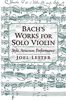 [Bach's Works for Solo Violin: Style, Structure, Performance] [Lester, Joel] [November, 2003]