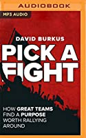 Pick a Fight: How Great Teams Find a Purpose Worth Rallying Around