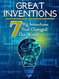 Greatest Inventions: Seven Big Inventions That Changed Our World
