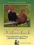 Das Hühnerbuch: Praxisanleitungen zur Haltung 'glücklicher Hühner'