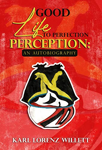 Good Life to Perfection Perception: An Autobiography by [Karl Lorenz Willett]
