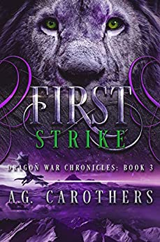First Strike (Dragon War Chronicles Book 3) by [D.G. Carothers, Angsty G, Laura McNellis]