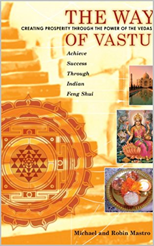 The Way of Vastu~Creating Prosperity Through the Power of the Vedas: Achieve Success Through Indian Feng Shui (English Edition)