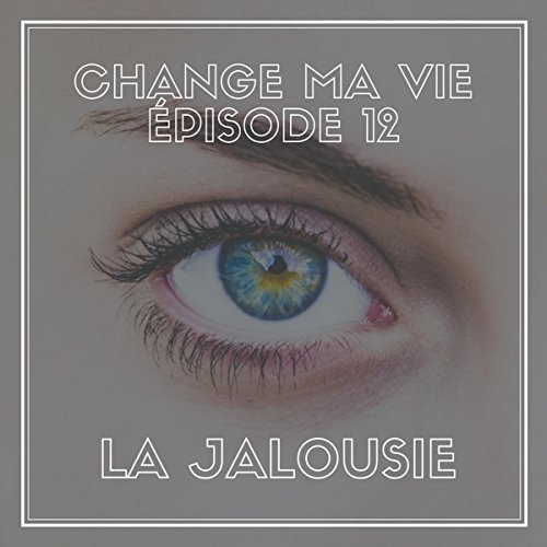 La jalousie (Change ma vie 12) cover art