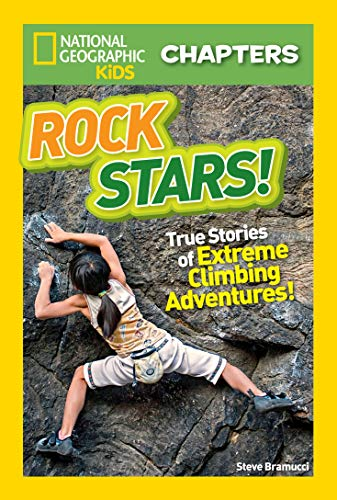 National Geographic Kids Chapters: Rock Stars!: True Stories of Extreme Rock Climbing Adventures (Chapter Book)