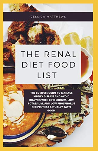 THE RENAL DIET FOOD LIST: The Compete Guide To Manage Kidney...