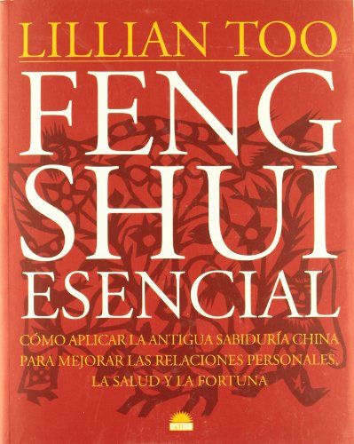 Feng Shui esencial: Como aplicar la antigua sabiduria china para mejorar las relaciones personales (Libros Ilustrados)