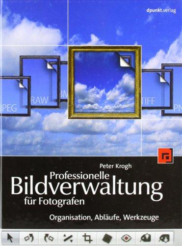 Professionelle Bildverwaltung für Fotografen: Organisation, Abläufe, Werkzeuge