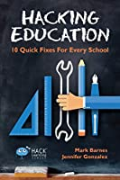 Hacking Education: 10 Quick Fixes for Every School (Hack Learning Series)