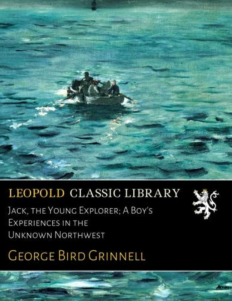 結婚した危険貝殻Jack, the Young Explorer; A Boy's Experiences in the Unknown Northwest