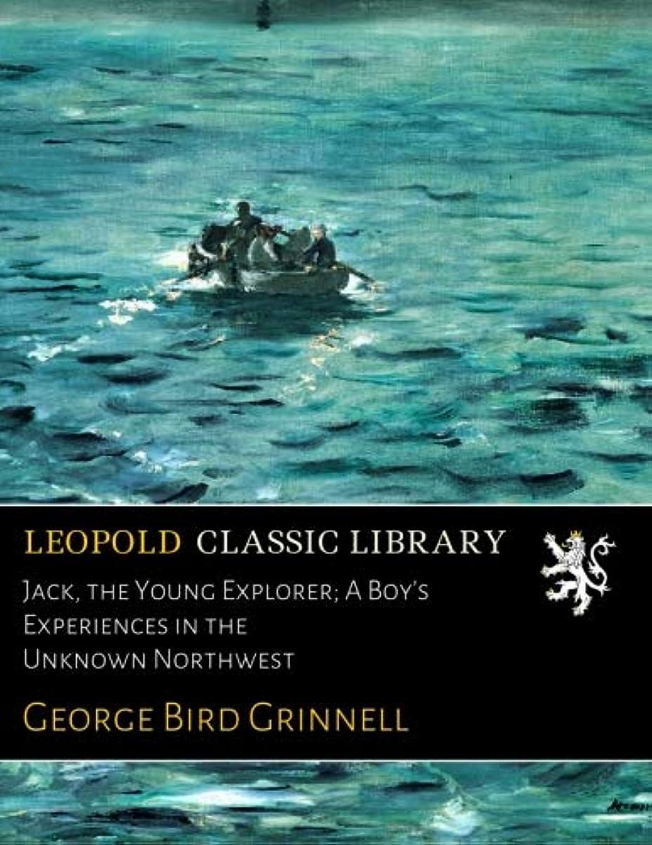 派生する文九時四十五分Jack, the Young Explorer; A Boy's Experiences in the Unknown Northwest