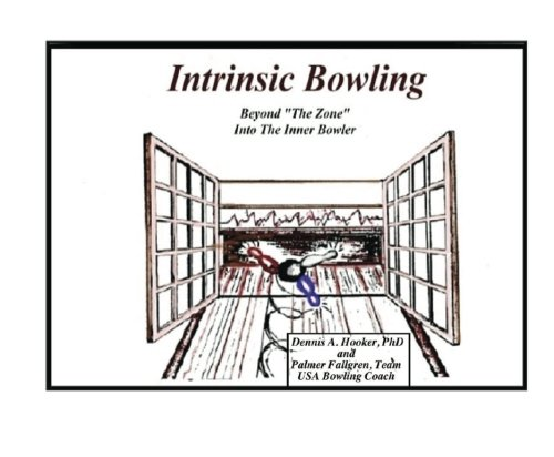 """Intrinsic Bowling - Beyond \""""The Zone\"""" Into The Inner Bowler: Beyond \""""The Zone\"""" Into The Inner Bowler"""