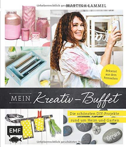 Mein Kreativ-Buffet: Die schönsten DIY-Projekte rund um Heim und Garten aus der TV-Sendung