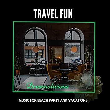 Travel Fun - Music For Beach Party And Vacations