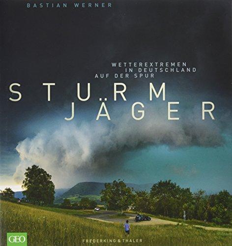 Sturmjäger: Wetterextremen in Deutschland auf der Spur