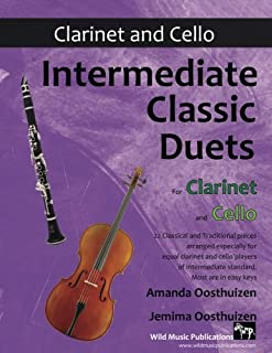 Intermediate Classic Duets for Clarinet and Cello: 22 classical and traditional melodies for equal Bb Clarinet and Cello players of intermediate standard. Mostly in easy keys.