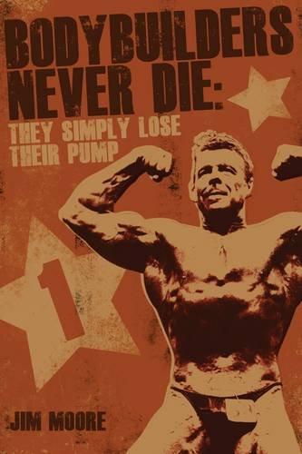 Bodybuilders Never Die: They Simply Lose Their Pump