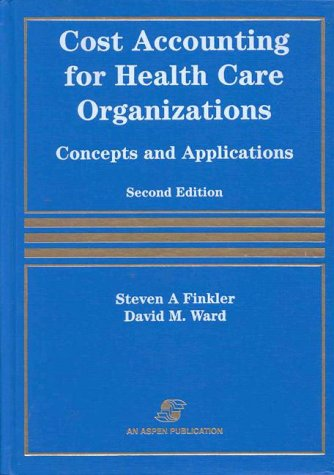 Cost Accounting for Health Care Organizations: Concepts and Applications