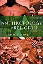 The Anthropology of Religion: An Introduction [Paperback] [2006] (Author) Fiona Bowie