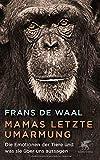 Mamas letzte Umarmung: Die Emotionen der Tiere und was sie über uns aussagen von Frans de Waal