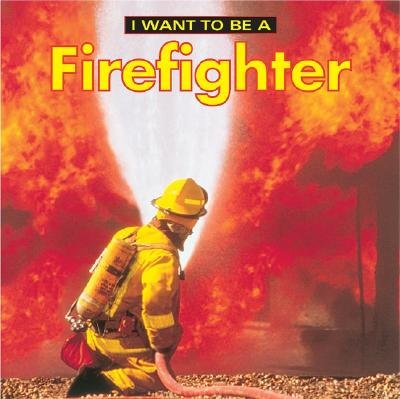I Want to Be a Firefighter [I WANT TO BE A FIREFIGHTER -OS]