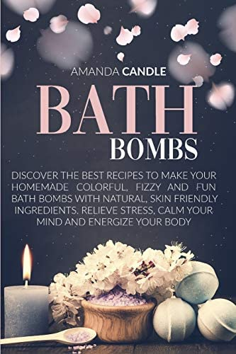 Bath Bombs Discover the Best Recipes to Make Your Homemade Colorful Fizzy and Fun Bath Bombs product image