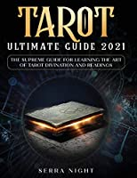 Tarot Ultimate Guide 2021: The Supreme Guide for Learning the Art of Tarot Divination and Readings