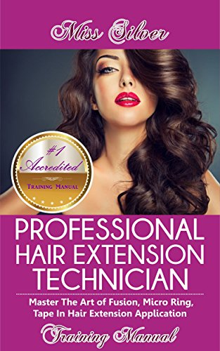 Professional Hair Extension Technician Training Manual: Master The Art of Fusion,Micro Ring and Tape In Extension Application (English Edition)
