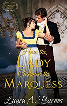 How the Lady Charmed the Marquess (Matchmaking Madness Book 1) by [Laura A. Barnes]