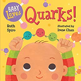 Baby Loves Quarks! (Baby Loves Science Book 2) by [Ruth Spiro, Irene Chan]