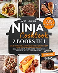 Ninja Cookbook 2022: 2 Books in 1: : Amaze Your Family and Friends with More than 330 Quick, Easy and Delightful Recipes. Grill, Bake, Roast at Exhaustion Using Many Different Multi-Cooker Machines.