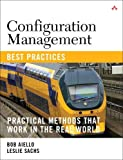 Configuration Management Best Practices: Practical Methods that Work in the Real World: Practical Methods that Work in the Real World