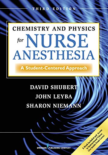 Compare Textbook Prices for Chemistry and Physics for Nurse Anesthesia: A Student-Centered Approach 3 Edition ISBN 9780826107824 by Shubert PhD, David,Leyba PhD, John,Niemann DNAP  CRNA, Sharon