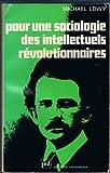 Pour une sociologie des intellectuels révolutionnaires - L'évolution politique de Lukacs, 1909-1929 (Sociologie d'aujourd'hui)