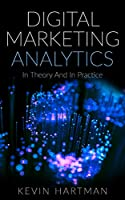 Digital Marketing Analytics: In Theory And In Practice Front Cover