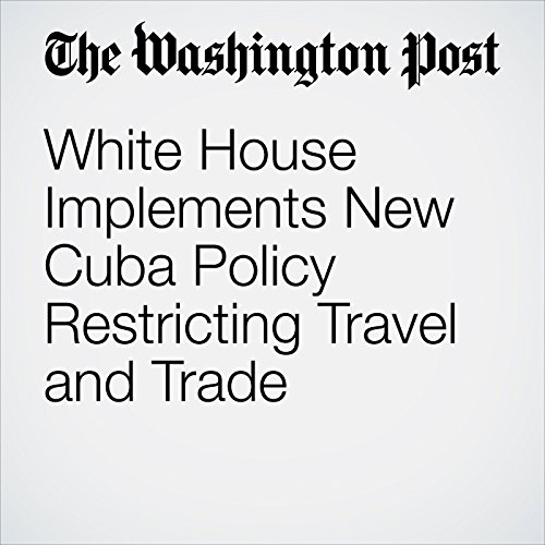 White House Implements New Cuba Policy Restricting Travel and Trade copertina