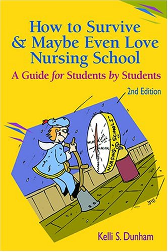 How to Survive and Maybe Even Love Nursing School!: A Guide for Students by Students 2nd Edition
