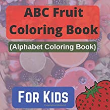 ABC Fruit Coloring Book ( Alphabet Coloring Book ) For Kids: A Movement Book for Toddlers and Preschool Kids to Learn the ...