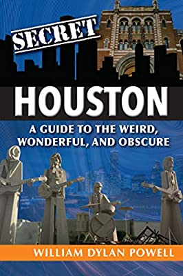 Secret Houston: A Guide to the Weird, Wonderful, and Obscure by Reedy Press