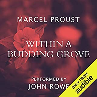 Within a Budding Grove                   Written by:                                                                                                                                 Marcel Proust                               Narrated by:                                                                                                                                 John Rowe                      Length: 23 hrs and 2 mins     2 ratings     Overall 5.0
